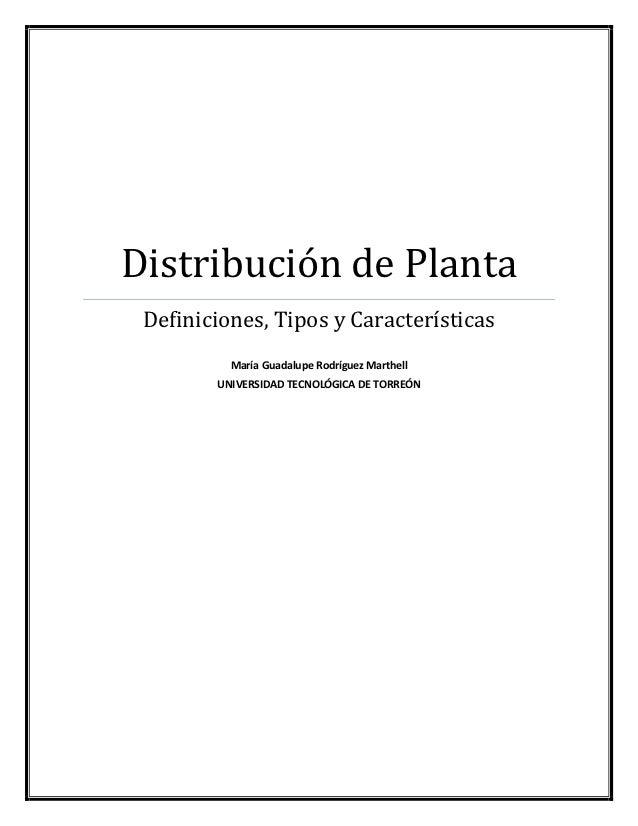 Distribución de Planta Definiciones, Tipos y Características          María Guadalupe Rodríguez Marthell        UNIVERSIDA...