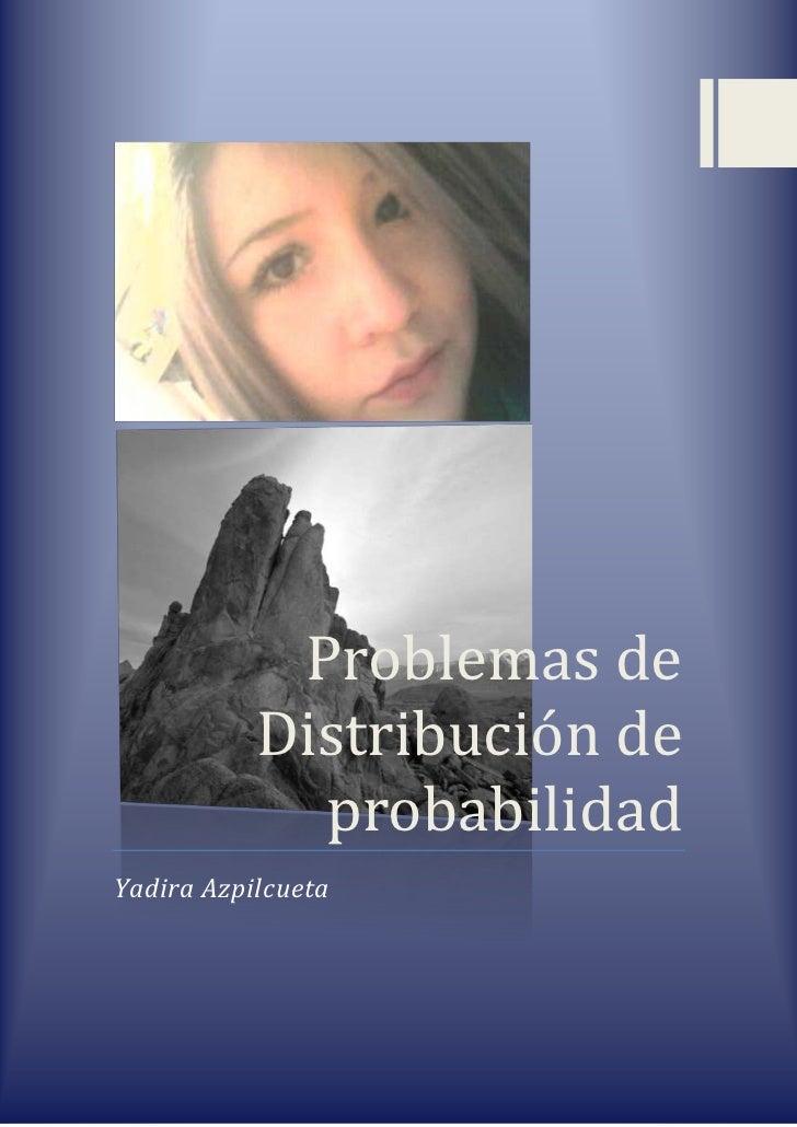 Problemas de           Distribución de             probabilidadYadira Azpilcueta