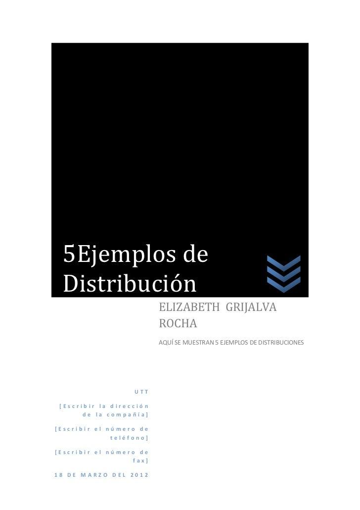 SSSSS   5Ejemplos de   Distribución                           ELIZABETH GRIJALVA                           ROCHA          ...