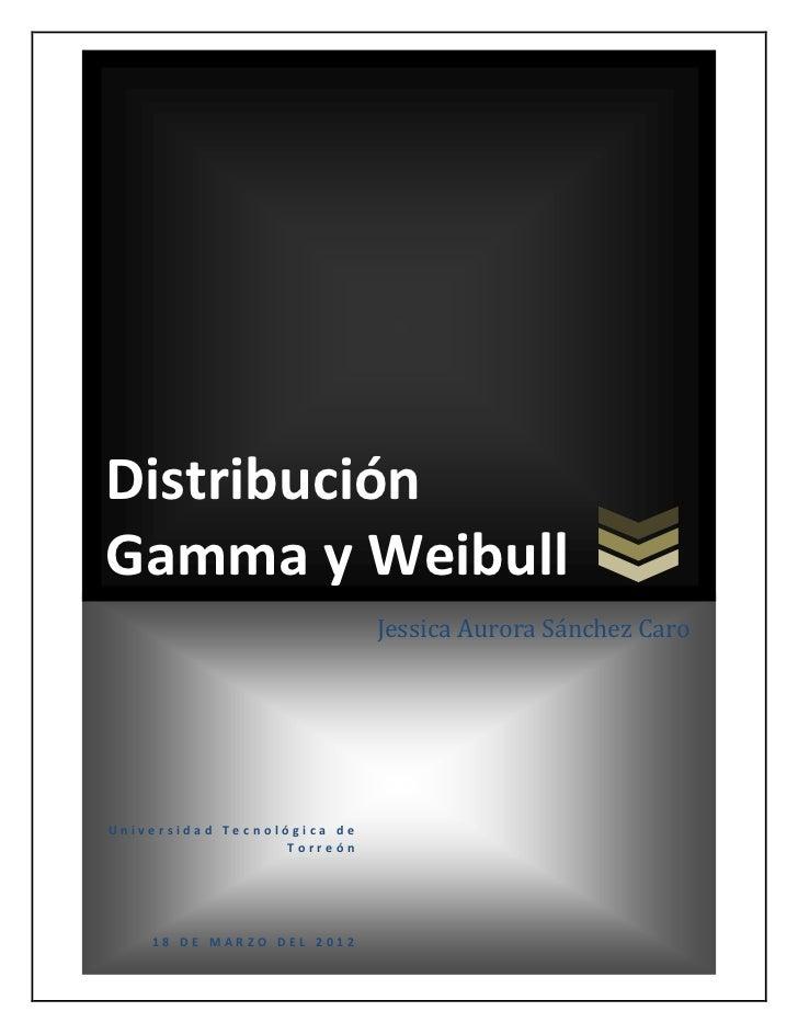 DistribuciónGamma y Weibull                             Jessica Aurora Sánchez CaroUniversidad Tecnológica de             ...