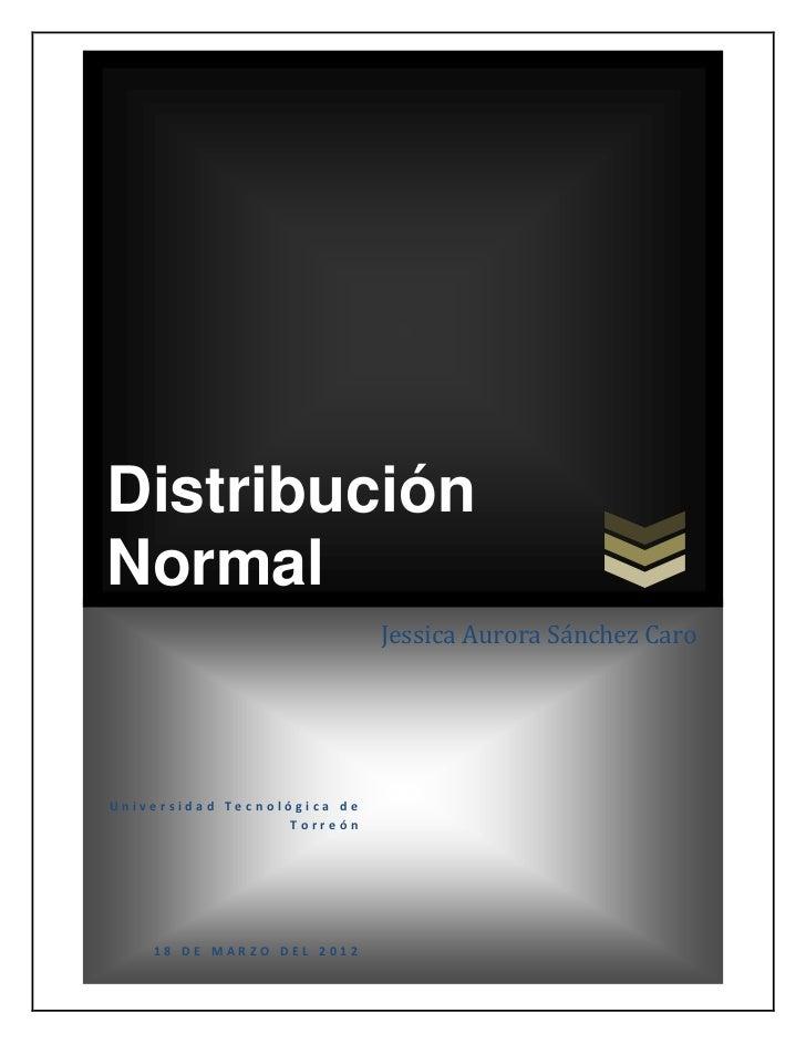 DistribuciónNormal                             Jessica Aurora Sánchez CaroUniversidad Tecnológica de                   Tor...