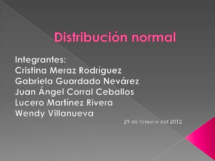 La      distribución     normal    querepresentamos mediante la curvanormal, es un modelo matemáticoteórico al que de hech...