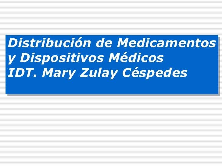 Distribución de Medicamentos<br />y Dispositivos Médicos<br />IDT. Mary Zulay Céspedes<br />