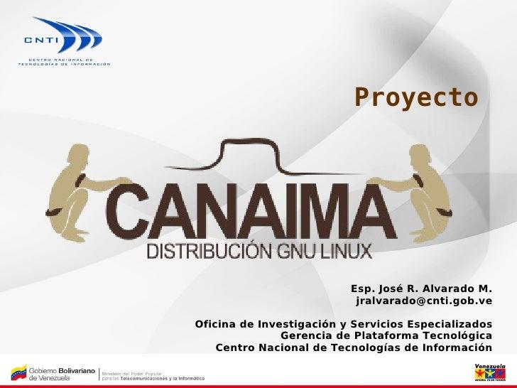 Proyecto                               Esp. José R. Alvarado M.                            jralvarado@cnti.gob.ve  Oficina...