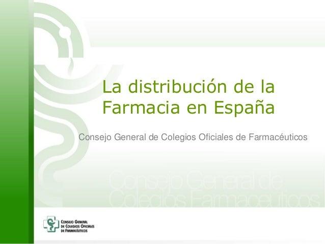 La distribución de la Farmacia en España Consejo General de Colegios Oficiales de Farmacéuticos