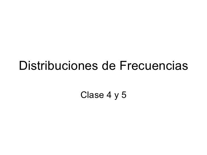 Distribuciones de Frecuencias Clase 4 y 5