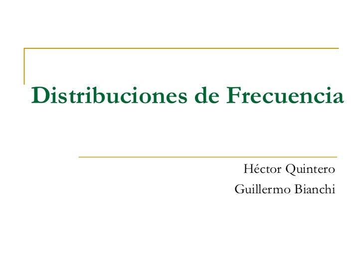 Distribuciones de Frecuencia                   Héctor Quintero                  Guillermo Bianchi