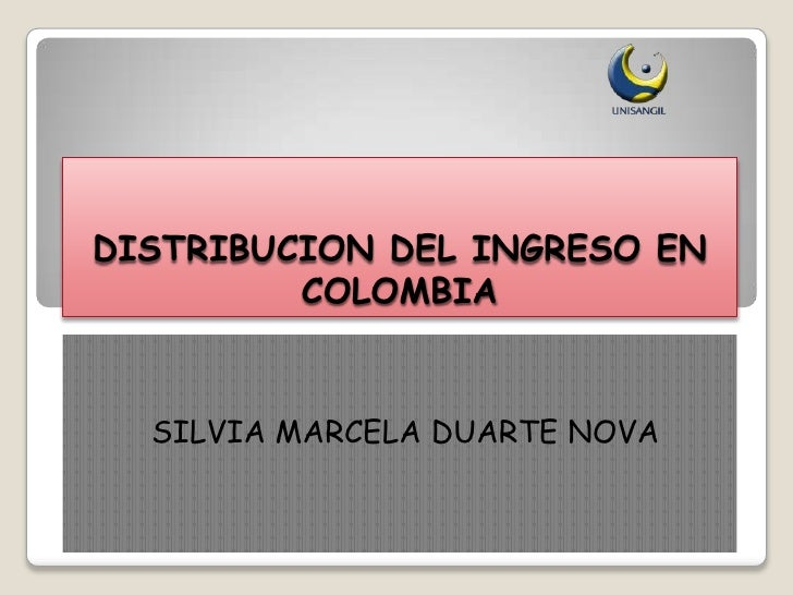 DISTRIBUCION DEL INGRESO EN          COLOMBIA     SILVIA MARCELA DUARTE NOVA