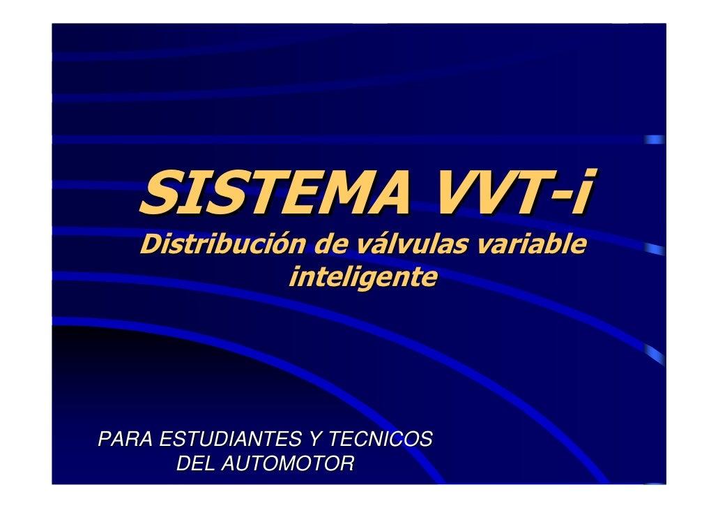 SISTEMA VVT-i   Distribución de válvulas variable              inteligentePARA ESTUDIANTES Y TECNICOS      DEL AUTOMOTOR