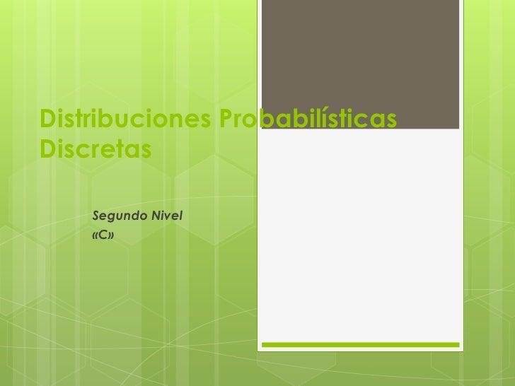 Distribuciones ProbabilísticasDiscretas    Segundo Nivel    «C»