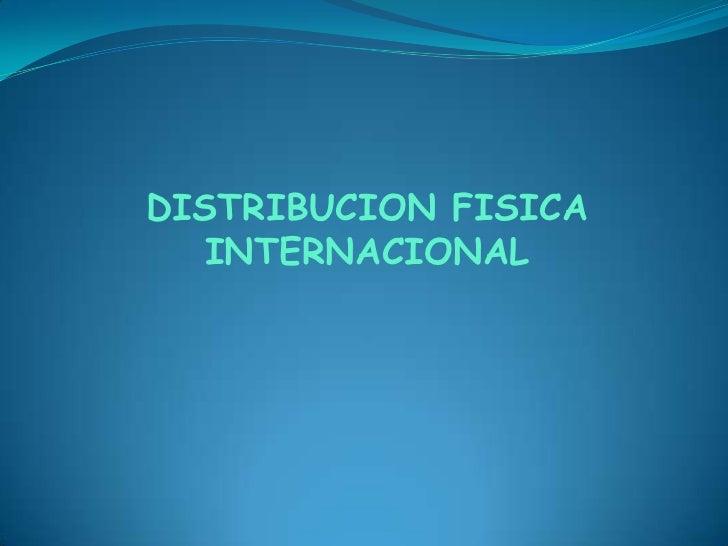 DISTRIBUCION FISICA INTERNACIONAL<br />