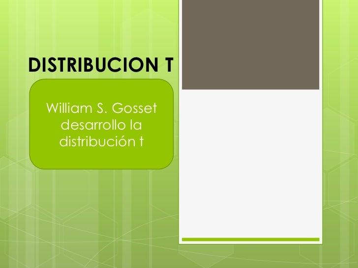 DISTRIBUCION T William S. Gosset   desarrollo la  distribución t