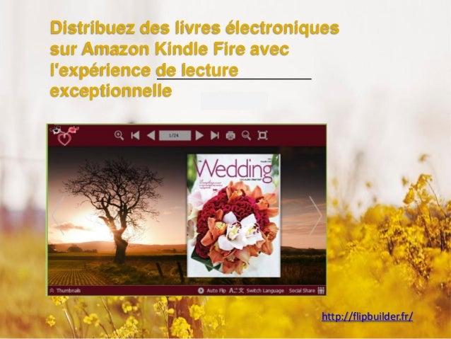 Distribuezdes livresélectroniquessurAmazon Kindle Fire avec l'expériencede lecture exceptionnelle  http://flipbuilder.fr/