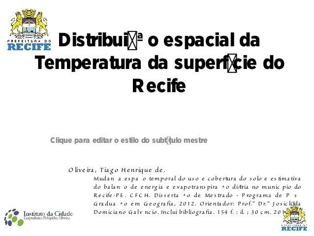 Clique para editar o estilo do subtítulo mestreDistribuição espacial daTemperatura da superfície doRecifeO live ira , Tia ...