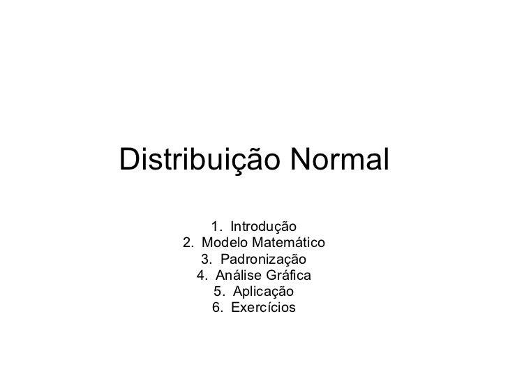 Distribuição Normal         1. Introdução    2. Modelo Matemático       3. Padronização      4. Análise Gráfica         5....