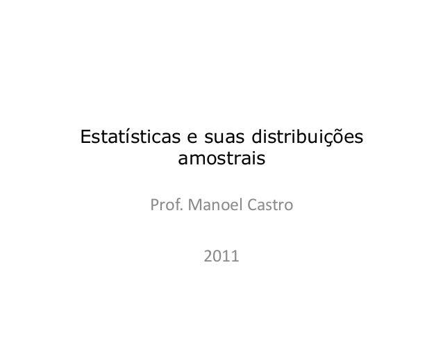 Estatísticas e suas distribuições amostrais Prof. Manoel Castro 2011