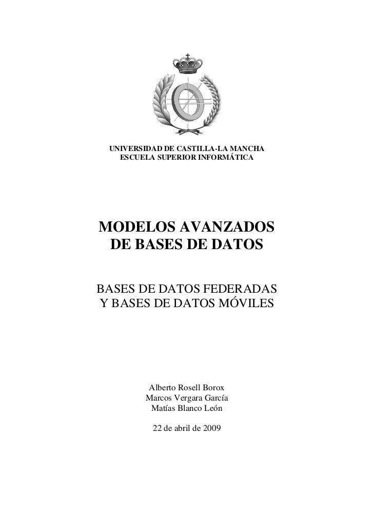 UNIVERSIDAD DE CASTILLA-LA MANCHA   ESCUELA SUPERIOR INFORMÁTICAMODELOS AVANZADOS DE BASES DE DATOSBASES DE DATOS FEDERADA...