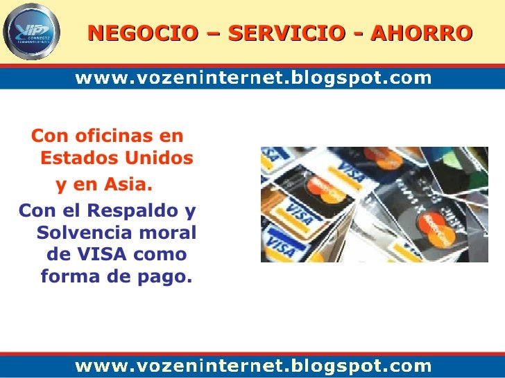 Con oficinas en Estados Unidos y en Asia.   Con el Respaldo y Solvencia moral de VISA como forma de pago. NEGOCIO – SERVIC...