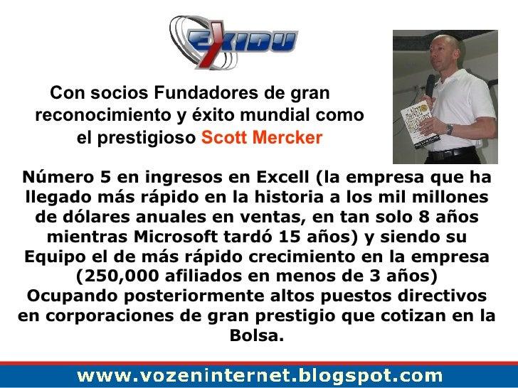 <ul><li>Con socios Fundadores de gran reconocimiento y éxito mundial como el prestigioso  Scott Mercker </li></ul>Número 5...