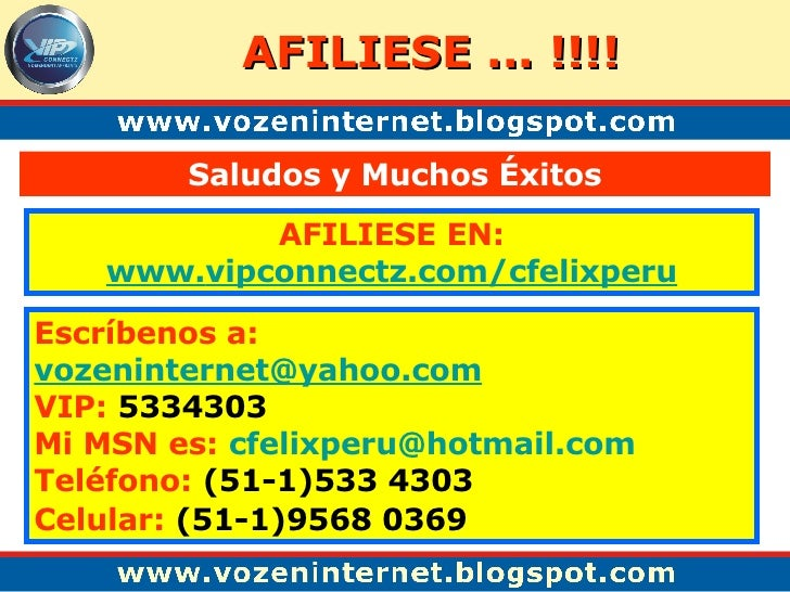 AFILIESE ... !!!! AFILIESE EN: www. vipconnectz .com/ cfelixperu Saludos y Muchos Éxitos Escríbenos a: [email_address] VIP...