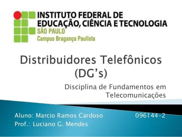 Disciplina de Fundamentos em Telecomunicações Aluno: Marcio Ramos Cardoso Prof.: Luciano G. Mendes  096144-2