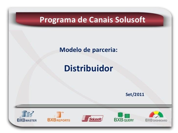 Modelo de parceria: Distribuidor Programa de Canais Solusoft Set/2011