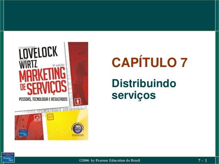 CAPÍTULO 7                   Distribuindo                   serviços©2006 by Pearson Education do Brasil   7- 1