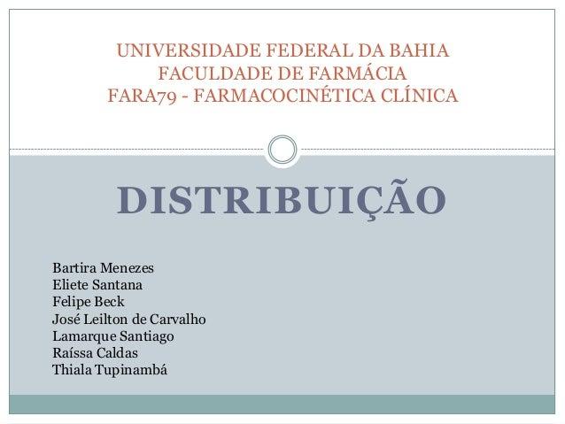 UNIVERSIDADE FEDERAL DA BAHIA FACULDADE DE FARMÁCIA FARA79 - FARMACOCINÉTICA CLÍNICA  DISTRIBUIÇÃO Bartira Menezes Eliete ...
