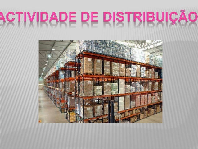 A atividade de distribuiçãoA atividade da distribuição permite que os bens eserviços produzidos sejam disponibilizados aos...