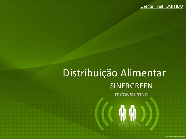 Cliente Final: OMITIDODistribuição Alimentar          SINERGREEN           IT CONSULTING