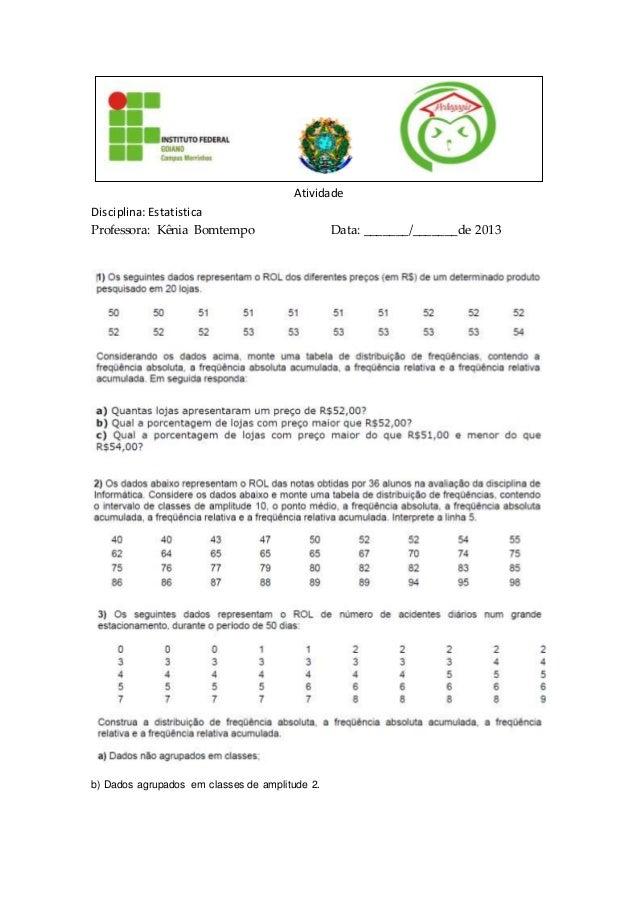 Atividade  Disciplina: Estatistica  Professora: Kênia Bomtempo Data: _______/_______de 2013  b) Dados agrupados em classes...