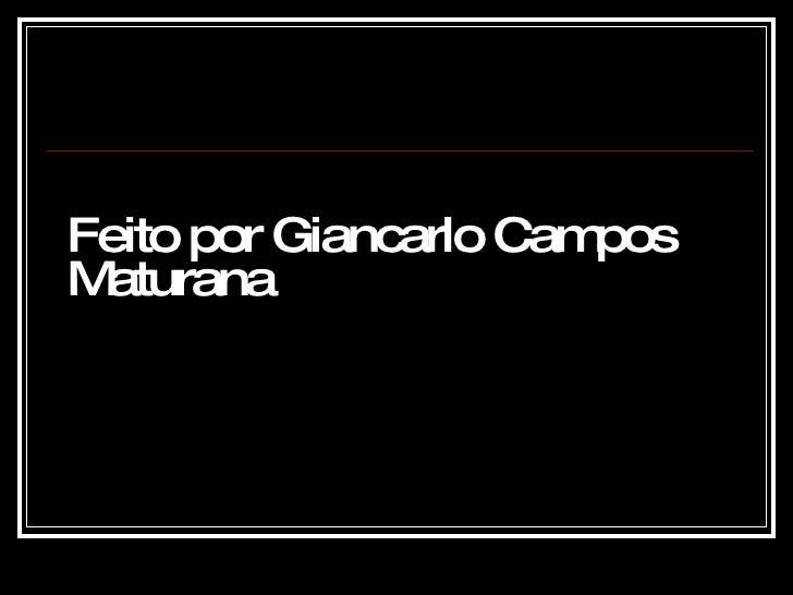 Feito por Giancarlo Campos Maturana