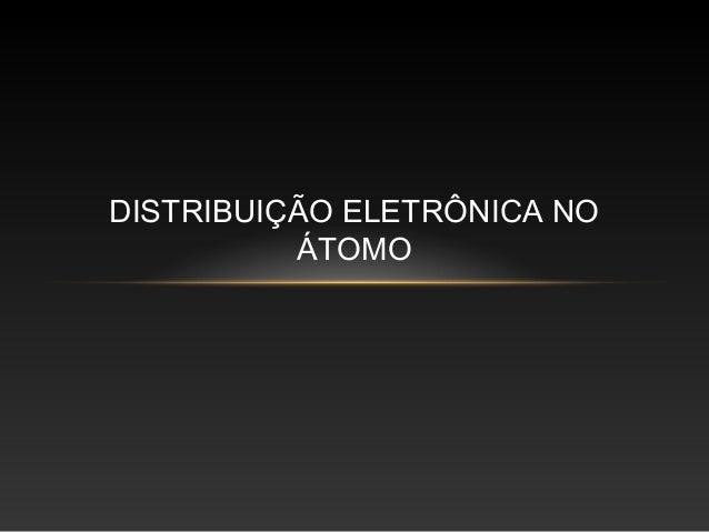 DISTRIBUIÇÃO ELETRÔNICA NO          ÁTOMO