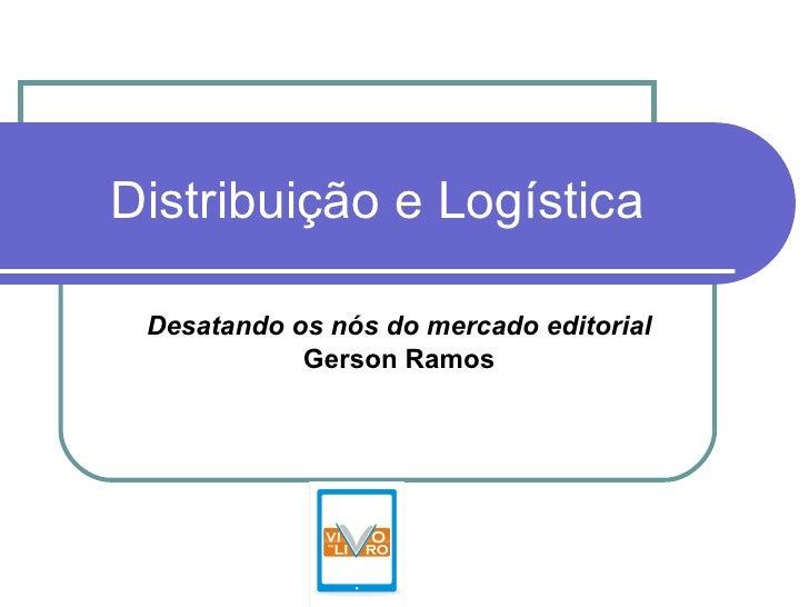 Distribuição e Logística Desatando os nós do mercado editorial  Gerson Ramos