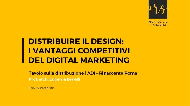 1Distribuire il Design: i vantaggi competitivi del Digital Marketing | prof. arch. Eugenia Benelli | TAVOLO SULLA DISTRIBU...