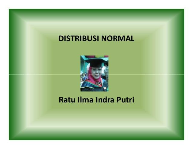 DISTRIBUSI NORMALRatu Ilma Indra Putri
