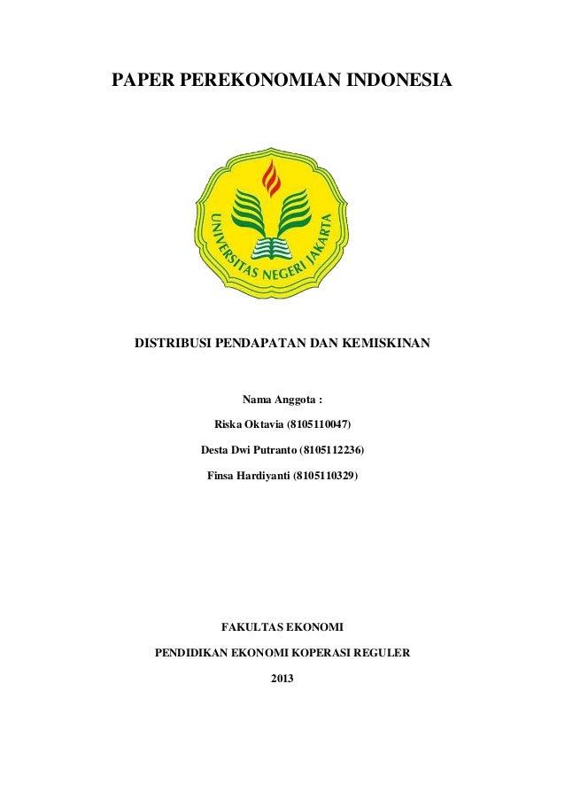 PAPER PEREKONOMIAN INDONESIA  DISTRIBUSI PENDAPATAN DAN KEMISKINAN  Nama Anggota : Riska Oktavia (8105110047) Desta Dwi Pu...