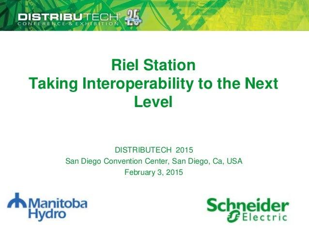 1DISTRIBUTECH – San Diego Convention Center – San Diego, CA, USA – February 3, 2015 Riel Station Taking Interoperability t...