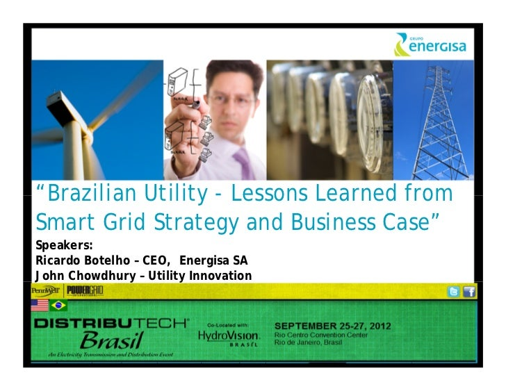 """Brazilian Utility - Lessons Learned fromSmart Grid Strategy and Business Case""Speakers:Ricardo Botelho – CEO, Energisa SA..."