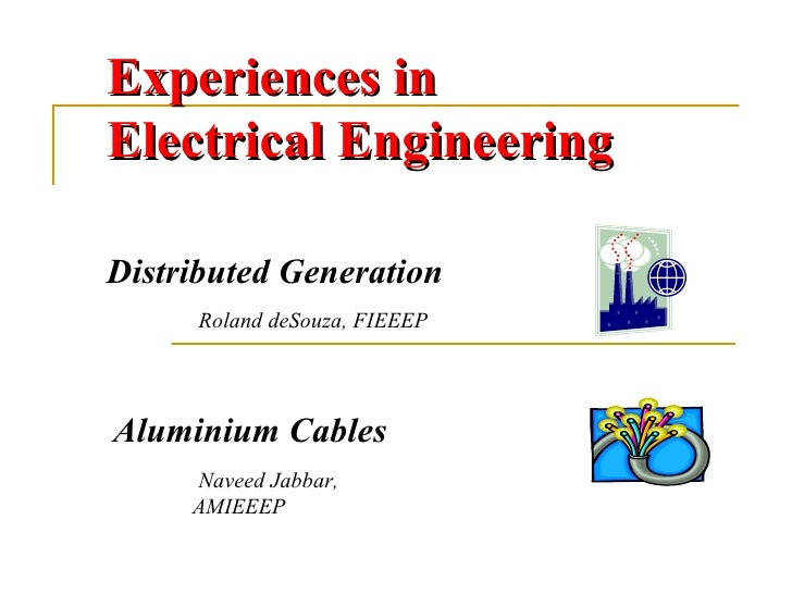Experiences in  Electrical Engineering Distributed Generation  Aluminium Cables Roland deSouza, FIEEEP   Naveed Jabbar, AM...