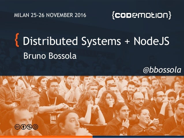 Distributed Systems + NodeJS Bruno Bossola MILAN 25-26 NOVEMBER 2016 @bbossola
