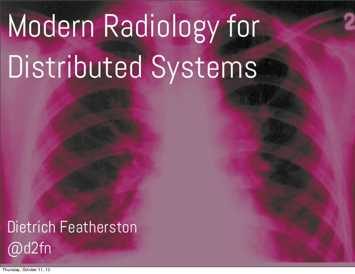 Modern Radiology for  Distributed Systems  Dietrich Featherston  @d2fnThursday, October 11, 12