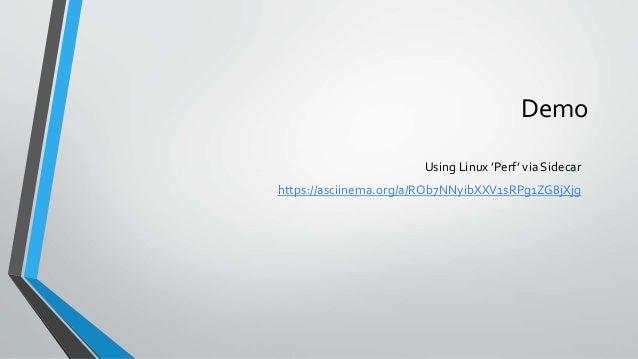 Demo Using Linux 'Perf' via Sidecar https://asciinema.org/a/ROb7NNyibXXV1sRPg1ZG8jXjg