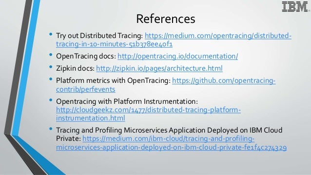 References • Try out DistributedTracing: https://medium.com/opentracing/distributed- tracing-in-10-minutes-51b378ee40f1 • ...