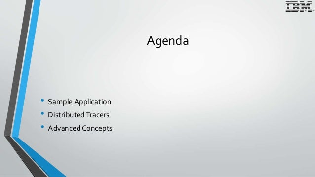 Agenda • Sample Application • DistributedTracers • Advanced Concepts