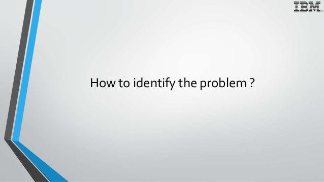 How to identify the problem ?