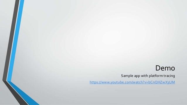 Demo Sample app with platform tracing https://www.youtube.com/watch?v=bCnQHZwX3UM