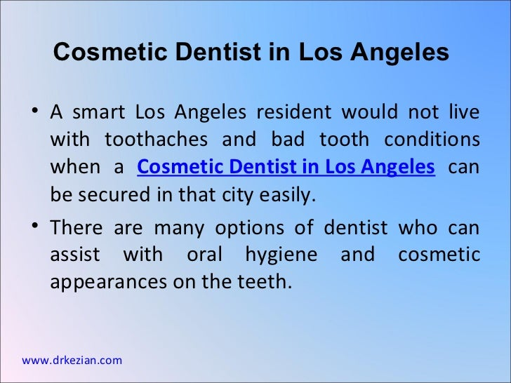 <ul><li>A smart Los Angeles resident would not live with toothaches and bad tooth conditions when a  Cosmetic Dentist in L...