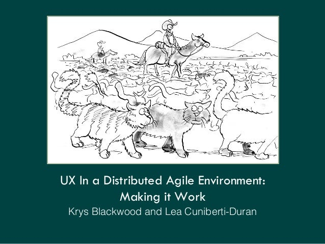 UX In a Distributed Agile Environment: Making it Work Krys Blackwood and Lea Cuniberti-Duran!