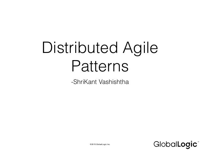 ©2015 GlobalLogic Inc. Distributed Agile Patterns -ShriKant Vashishtha